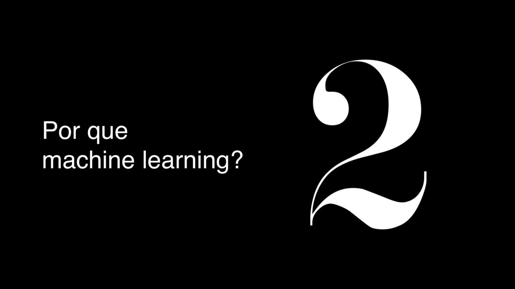 Por que machine learning?
