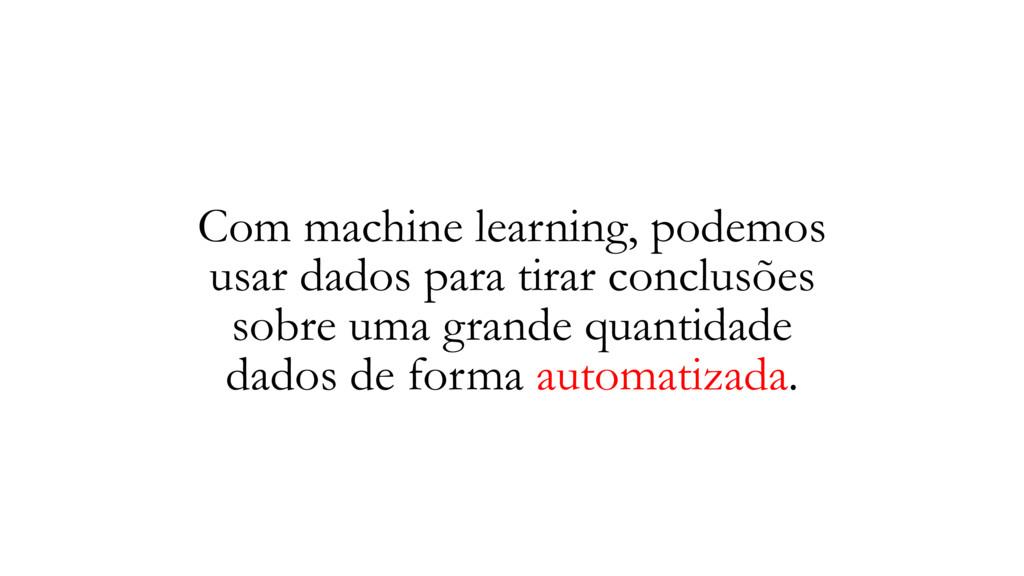 Com machine learning, podemos usar dados para t...