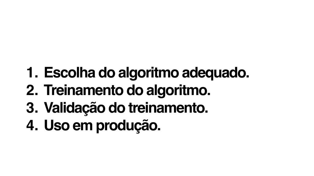 1. Escolha do algoritmo adequado. 2. Treinament...