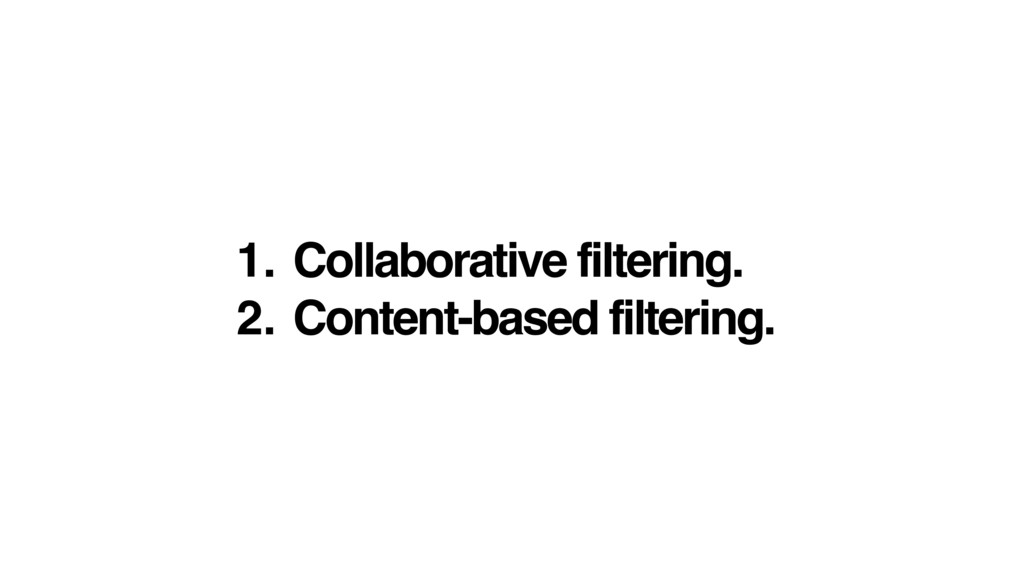 1. Collaborative filtering. 2. Content-based fi...