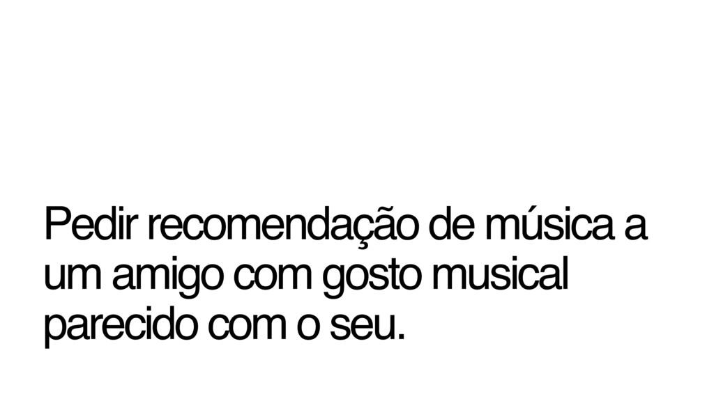 Pedir recomendação de música a um amigo com gos...