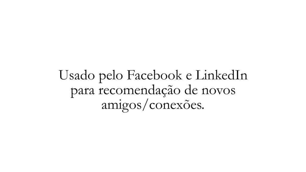 Usado pelo Facebook e LinkedIn para recomendaçã...