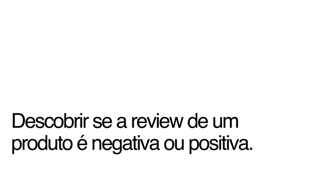 Descobrir se a review de um produto é negativa ...