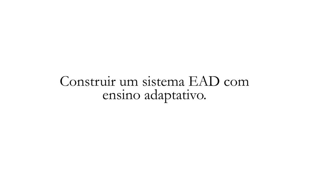 Construir um sistema EAD com ensino adaptativo.
