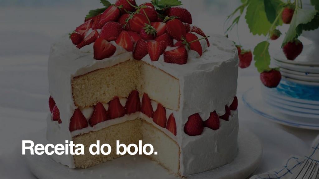 Receita do bolo.
