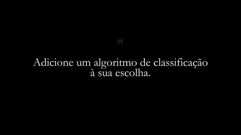01 Adicione um algoritmo de classificação à sua...