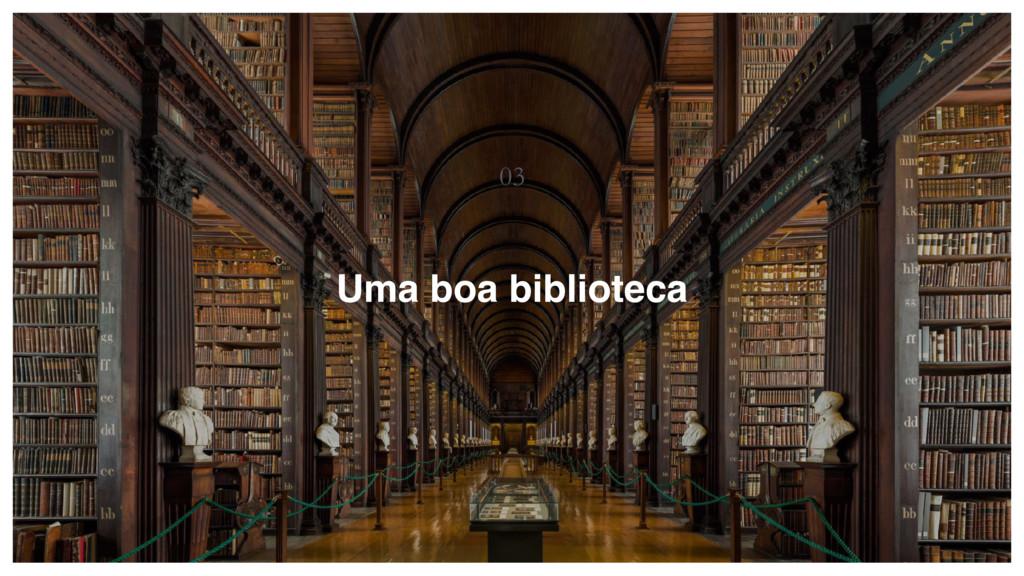 03 Uma boa biblioteca