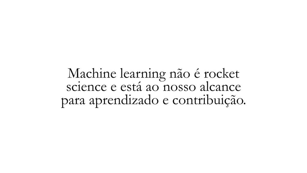 Machine learning não é rocket science e está ao...