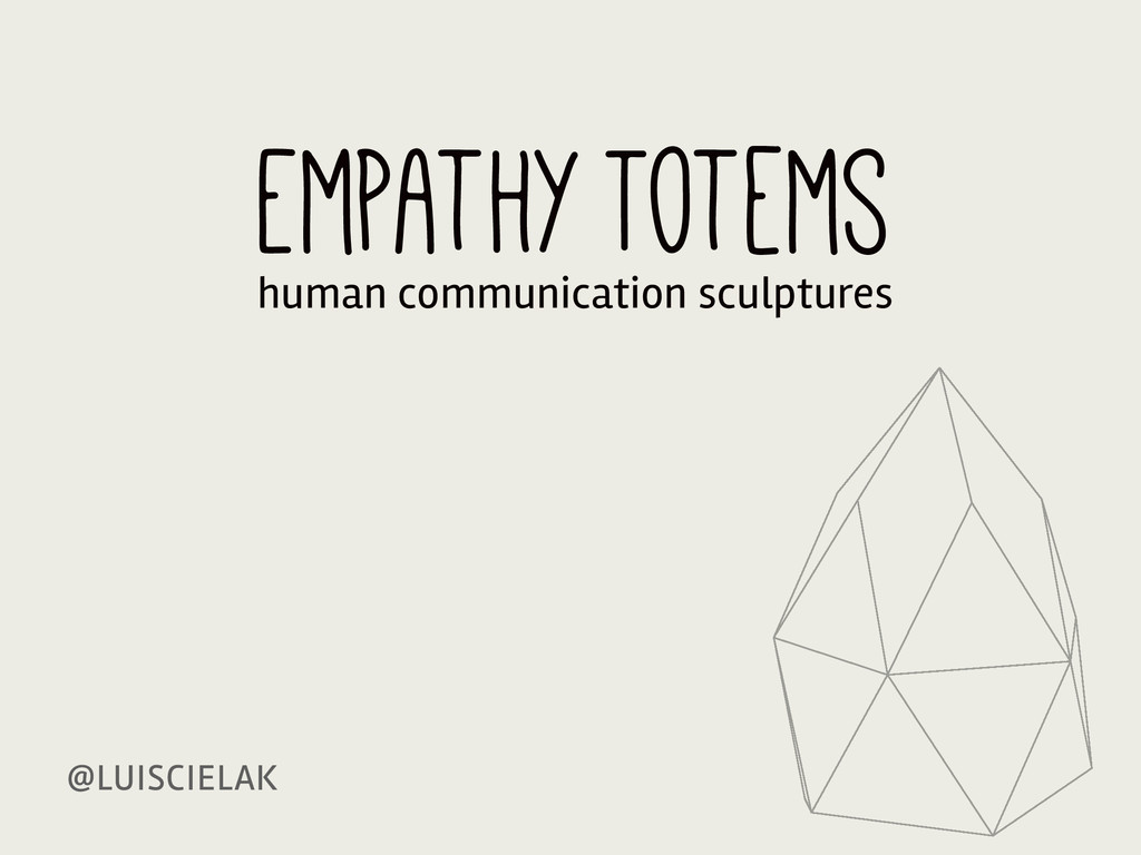 @LUISCIELAK Empathy Totems human communication ...