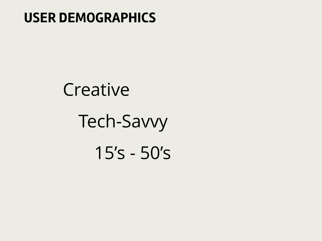 Creative Tech-Savvy 15's - 50's USER DEMOGRAPHI...