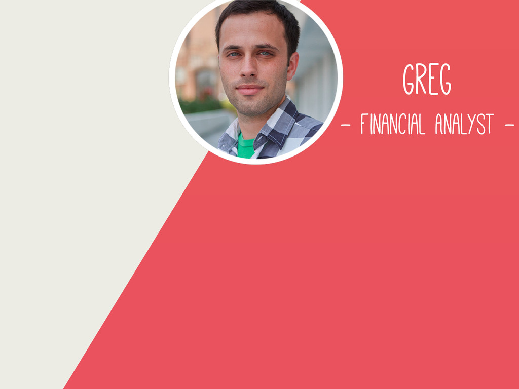 Greg - Financial Analyst -