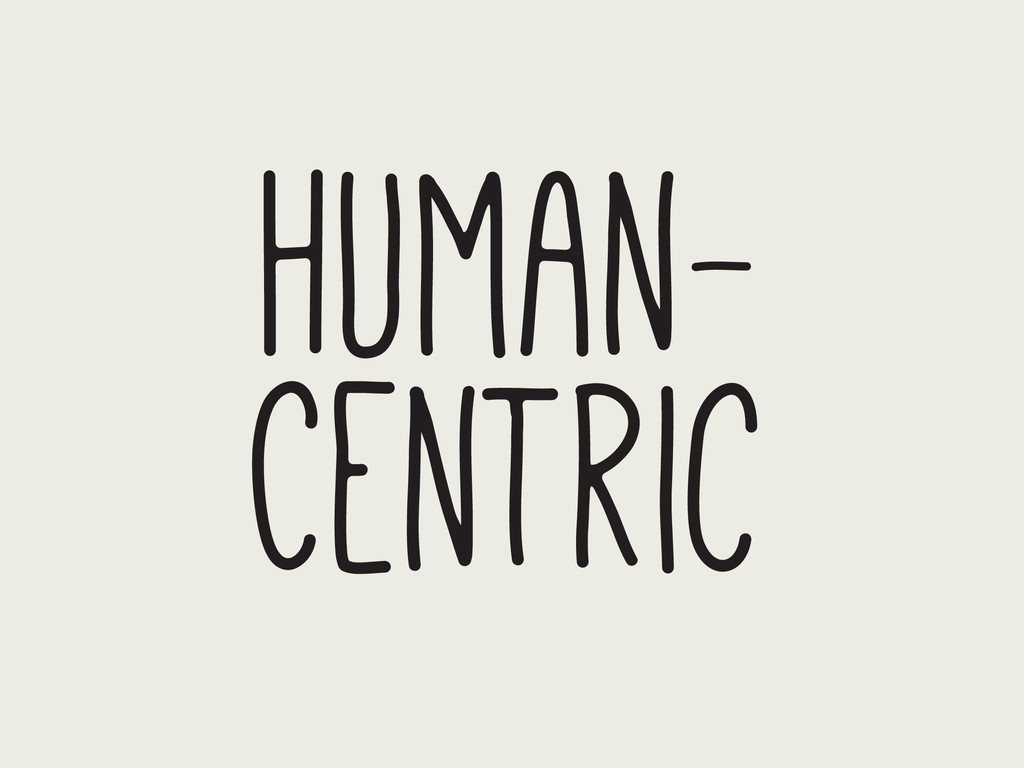 Human- Centric