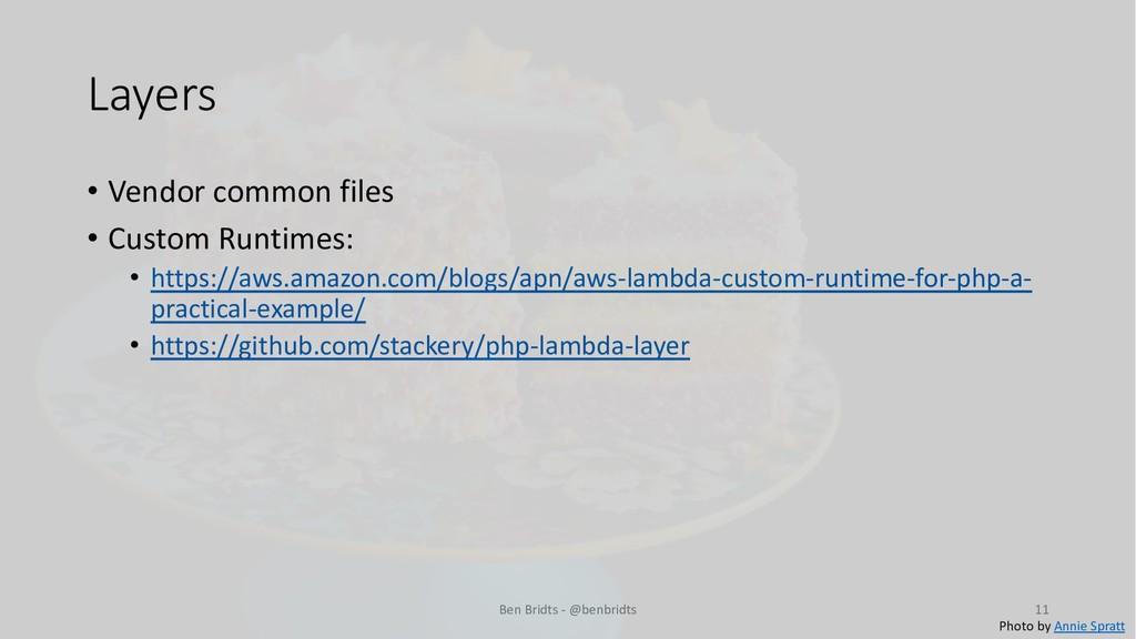 Layers • Vendor common files • Custom Runtimes:...