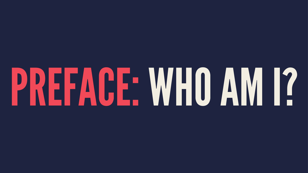 PREFACE: WHO AM I?