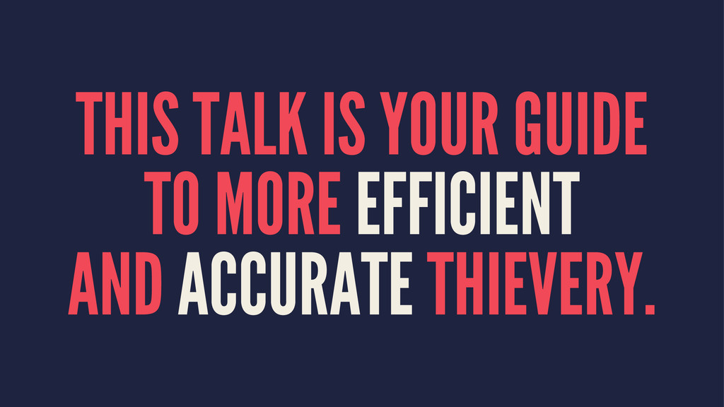 THIS TALK IS YOUR GUIDE TO MORE EFFICIENT AND A...