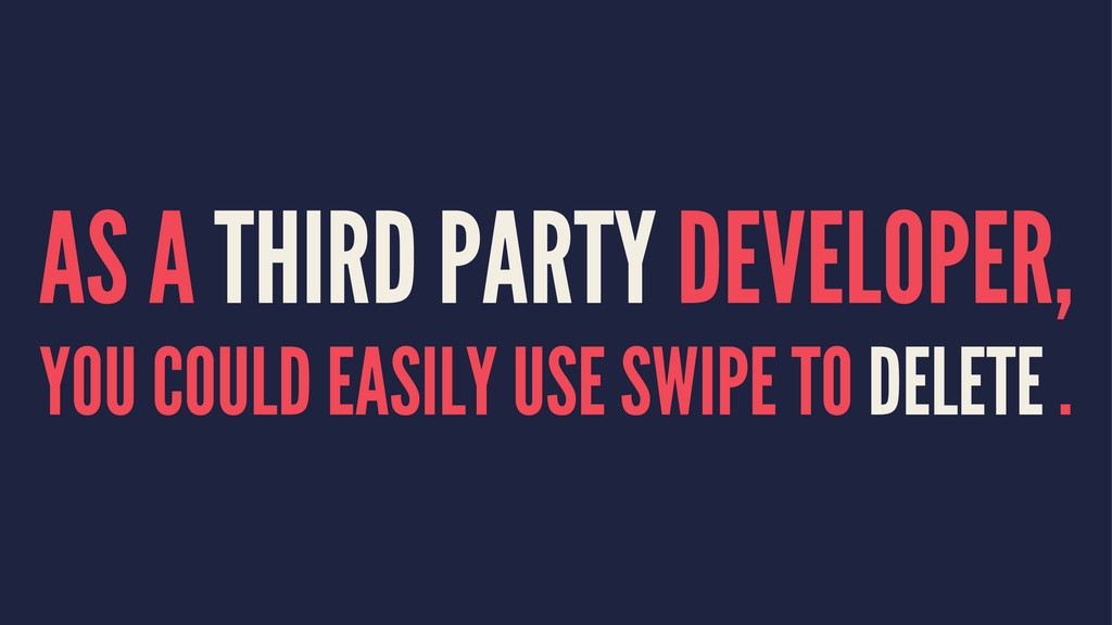 AS A THIRD PARTY DEVELOPER, YOU COULD EASILY US...