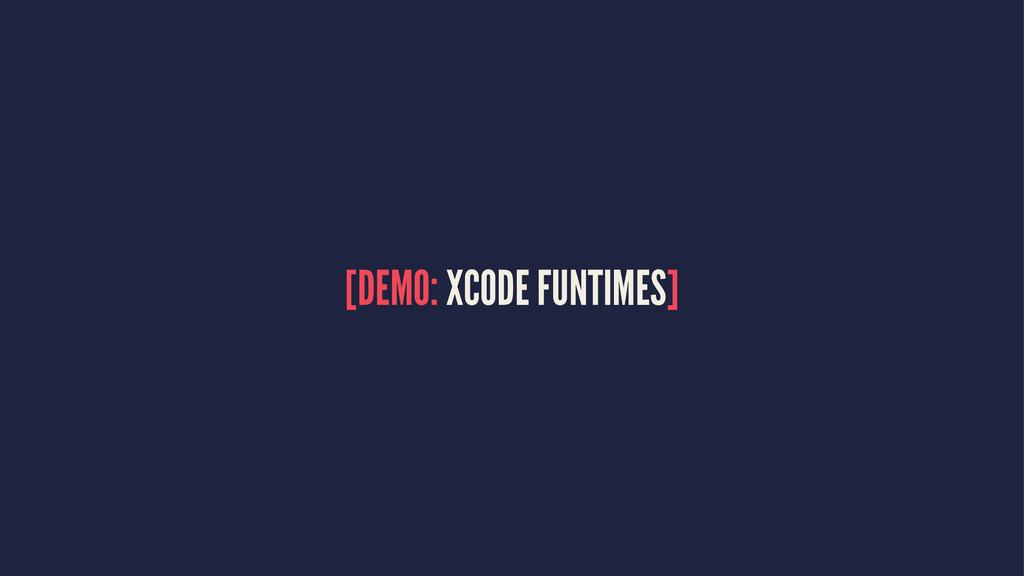 [DEMO: XCODE FUNTIMES]