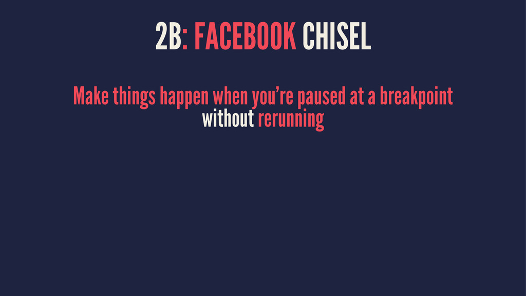 2B: FACEBOOK CHISEL Make things happen when you...