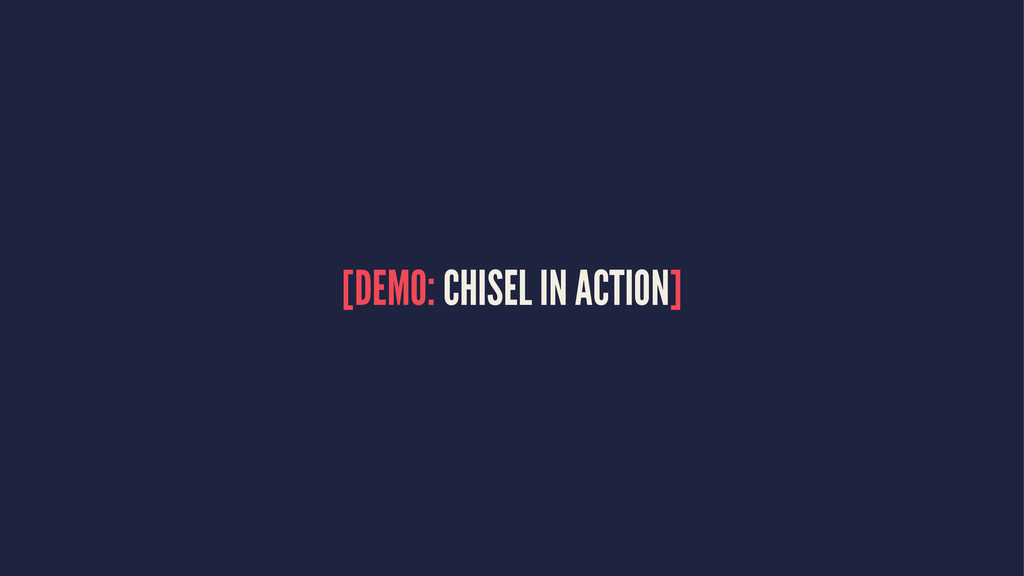 [DEMO: CHISEL IN ACTION]