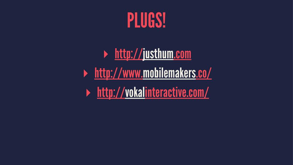 PLUGS! ▸ http://justhum.com ▸ http://www.mobile...