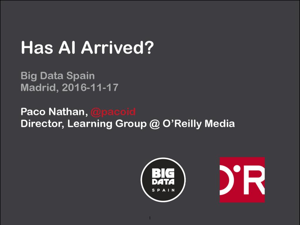 Has AI Arrived? Big Data Spain Madrid, 2016-11...