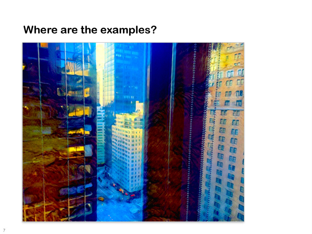 Where are the examples? 7