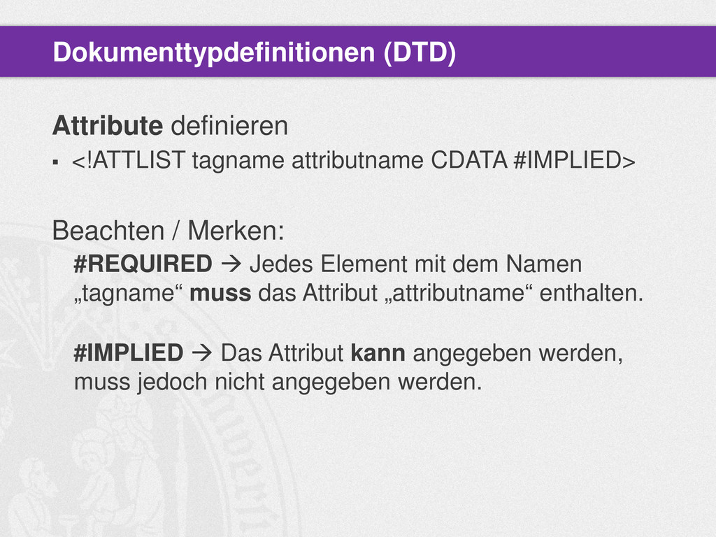 Attribute definieren  <!ATTLIST tagname attrib...