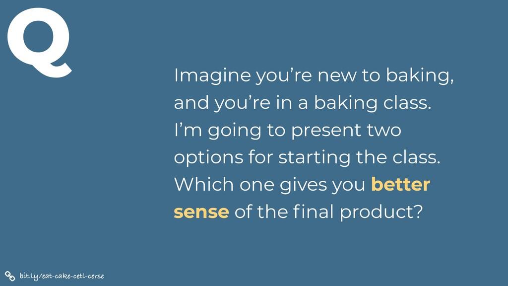 bit.ly/eat-cake-cetl-cerse Q Imagine you're new...