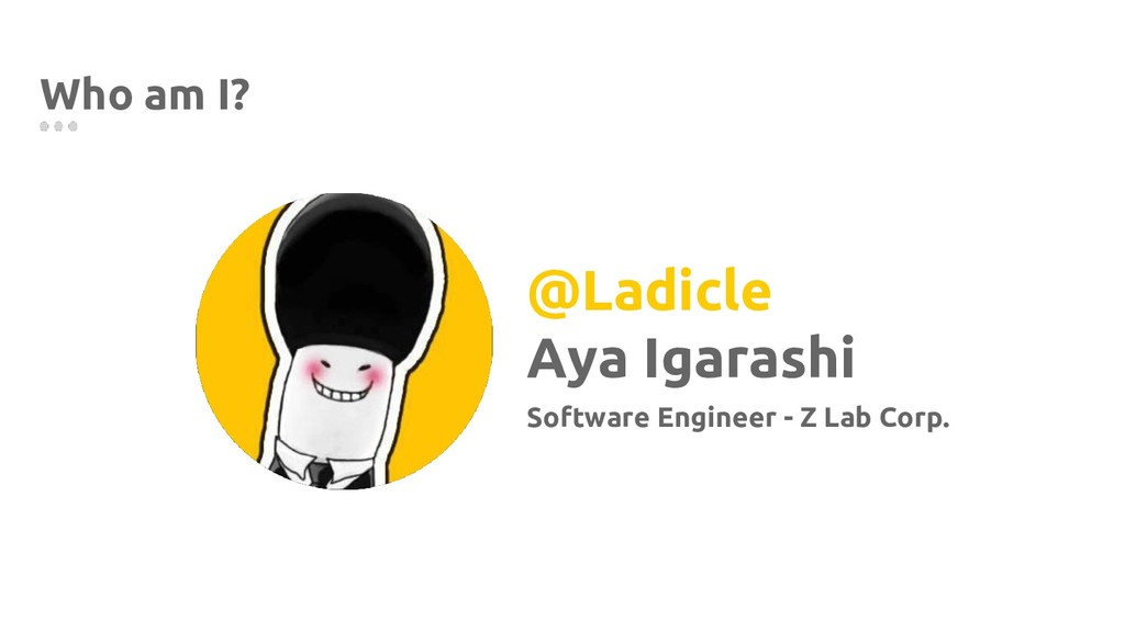 @Ladicle Aya Igarashi Software Engineer - Z Lab...
