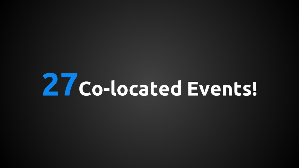 27Co-located Events!