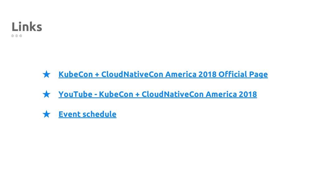 Links ★ KubeCon + CloudNativeCon America 2018 O...