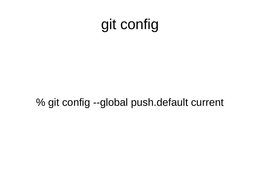git config % git config --global push.default c...