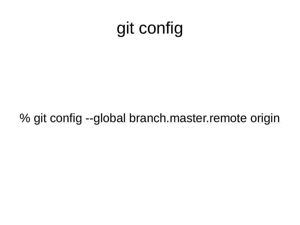 git config % git config --global branch.master....
