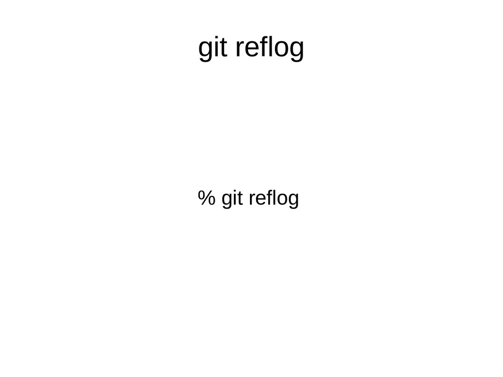 git reflog % git reflog