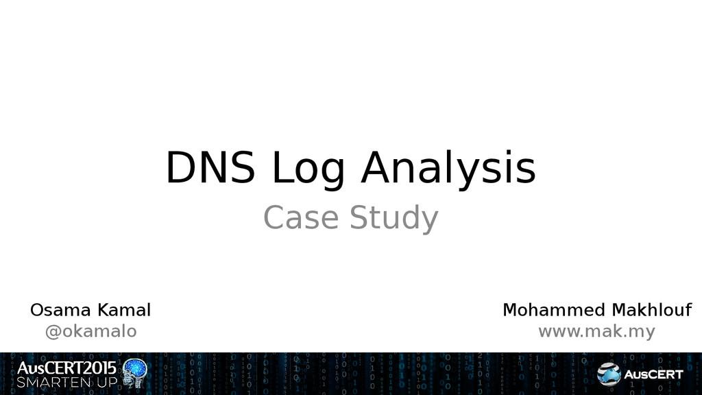 DNS Log Analysis Case Study Osama Kamal @okamal...
