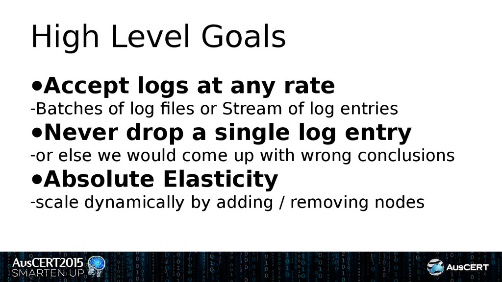 High Level Goals ●Accept logs at any rate -Batc...