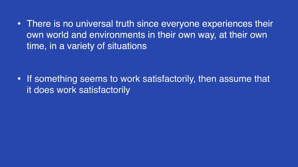 • There is no universal truth since everyone ex...