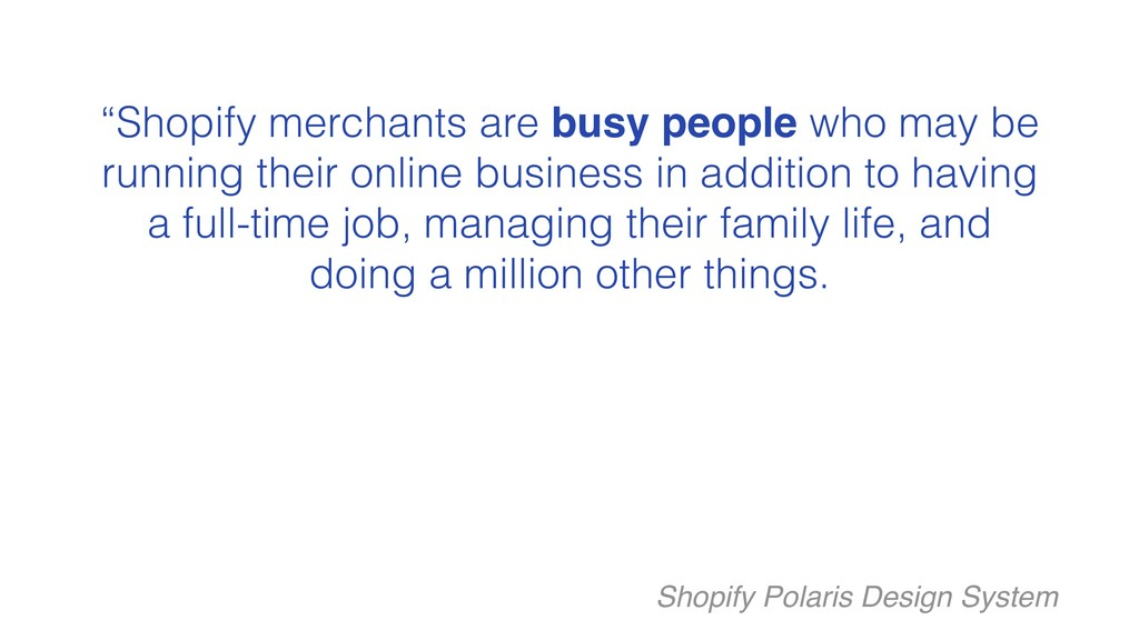 """""""Shopify merchants are busy people who may be r..."""
