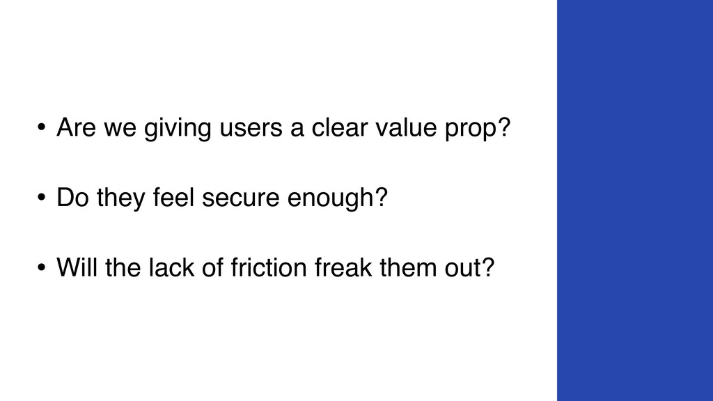 • Are we giving users a clear value prop? • Do...