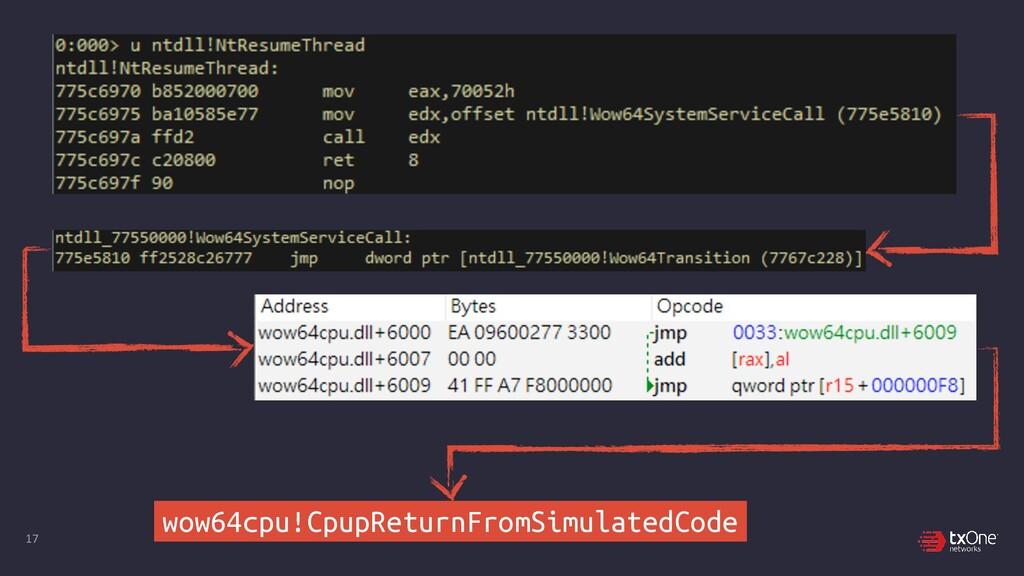 17 wow64cpu!CpupReturnFromSimulatedCode