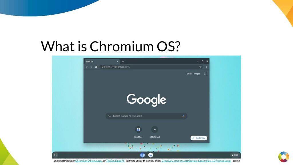 What is Chromium OS? Image Attribution: Chromiu...