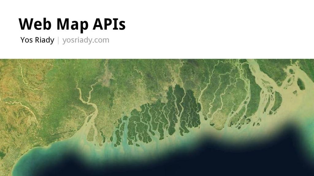 Web Map APIs Yos Riady | yosriady.com