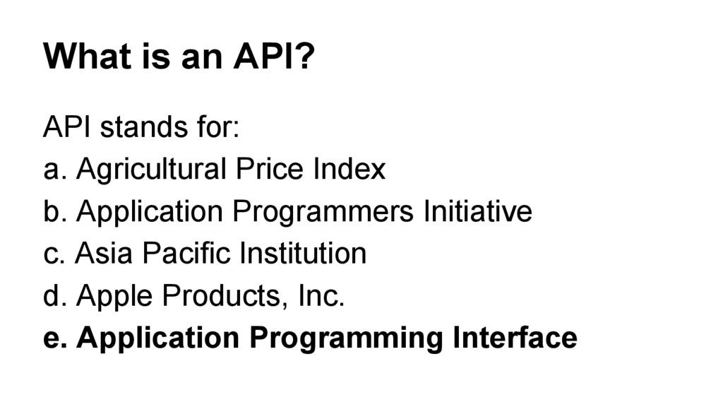 What is an API? API stands for: a. Agricultural...