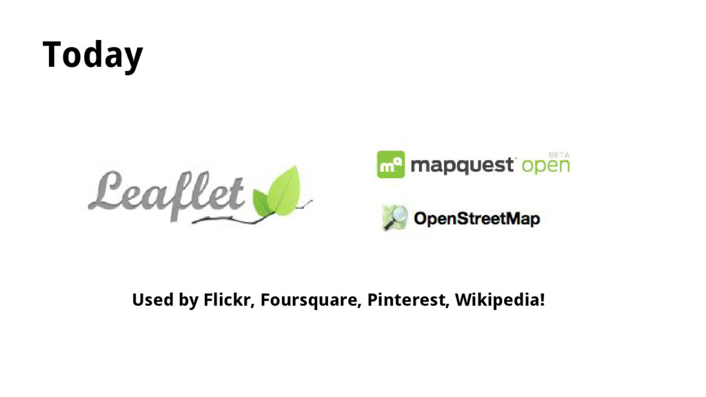 Today Used by Flickr, Foursquare, Pinterest, Wi...