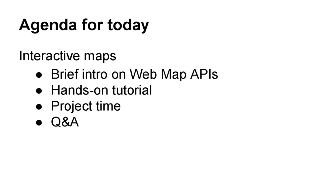 Agenda for today Interactive maps ● Brief intro...