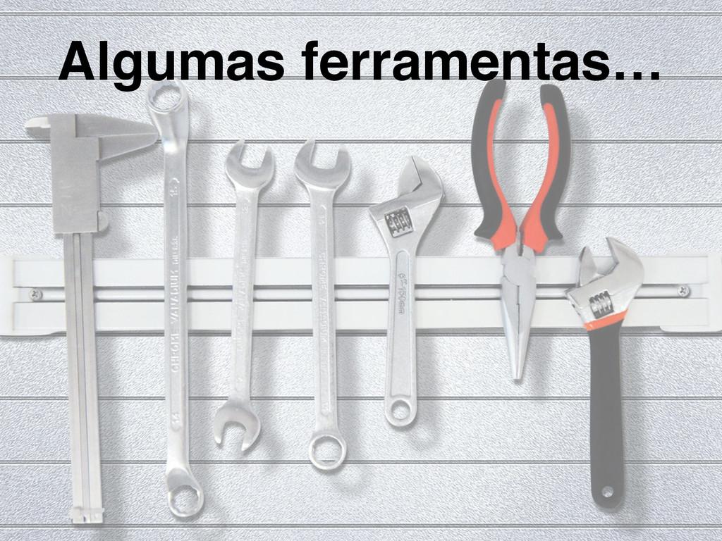 Algumas ferramentas…