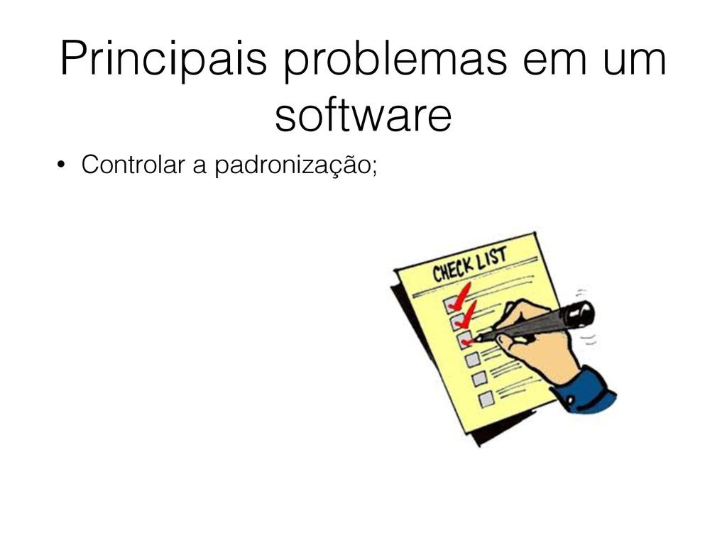 Principais problemas em um software • Controlar...