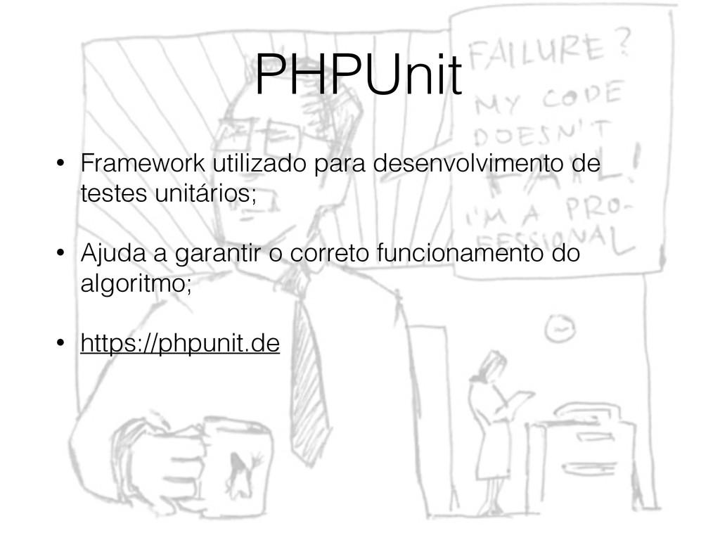 PHPUnit • Framework utilizado para desenvolvime...