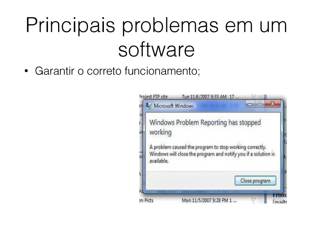 Principais problemas em um software • Garantir ...