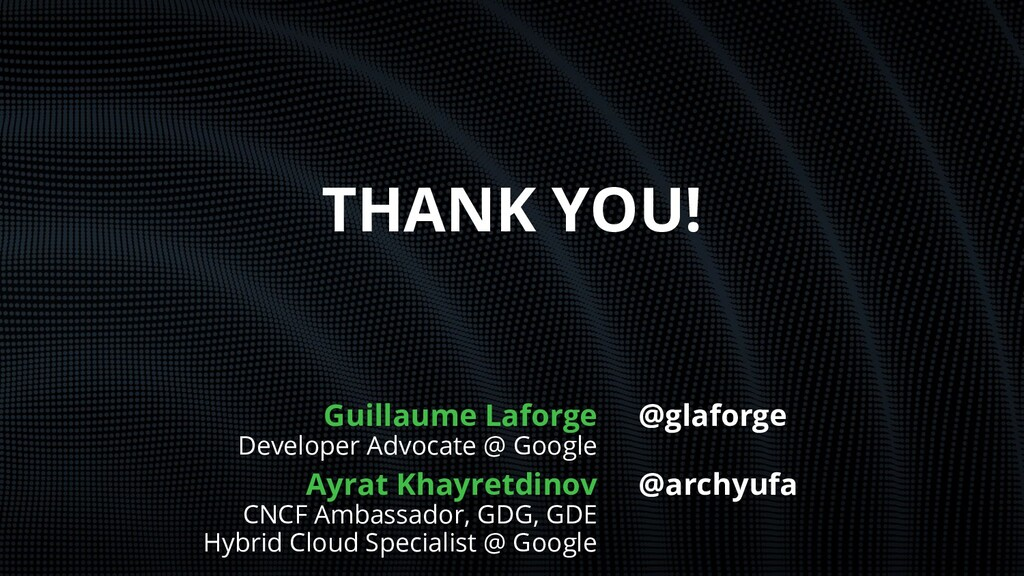 THANK YOU! Guillaume Laforge Developer Advocate...